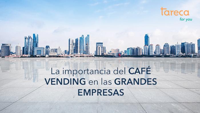 La importancia del café vending en las grandes empresas