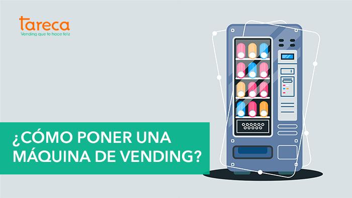 ¿Cómo poner una máquina de vending?